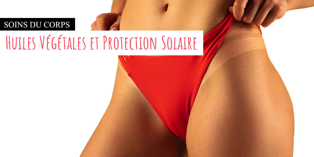 Huile végétale protection solaire
